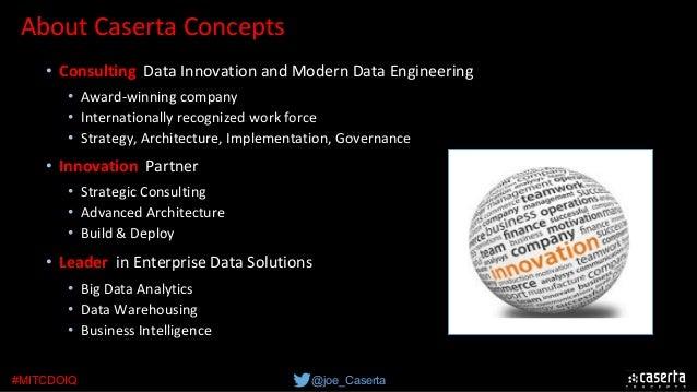 @joe_Caserta#MITCDOIQ AboutCasertaConcepts • DataScience&Analytics • DataontheCloud • DataInteraction&Visualiza...