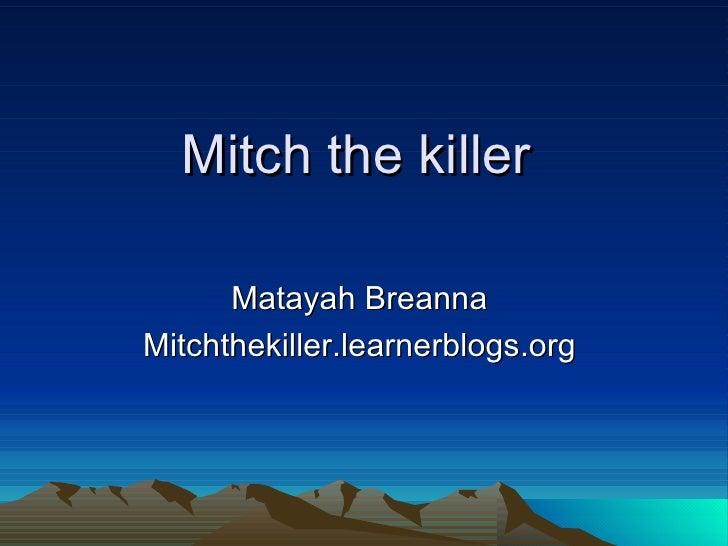 Mitch the killer  Matayah Breanna  Mitchthekiller.learnerblogs.org