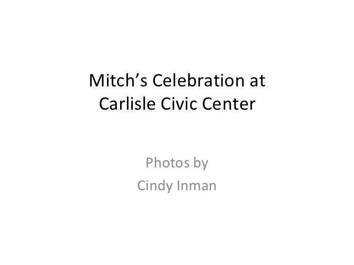 Mitch's Celebration at Carlisle Civic Center Photos by Cindy Inman