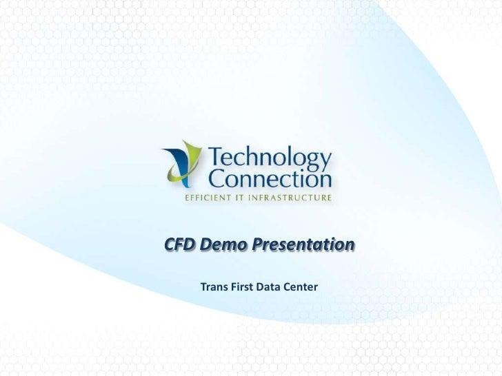CFD Demo Presentation    Trans First Data Center