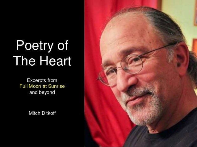 Poetry of The Heart Excerpts from Full Moon at Sunrise and beyond Mitch Ditkoff