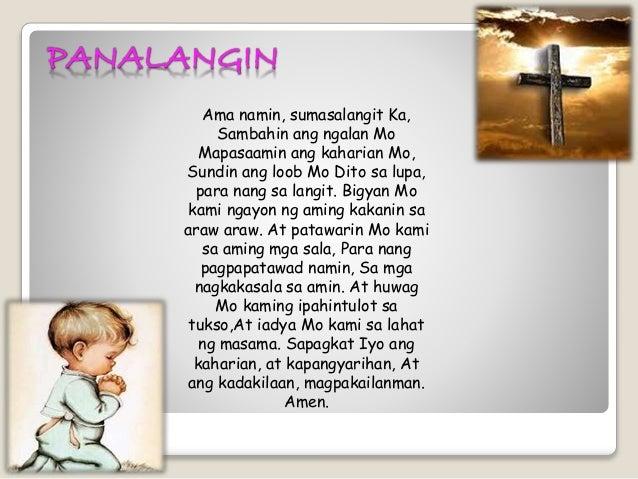 PANALANGIN Ama namin, sumasalangit Ka, Sambahin ang ngalan Mo Mapasaamin ang kaharian Mo, Sundin ang loob Mo Dito sa lupa,...