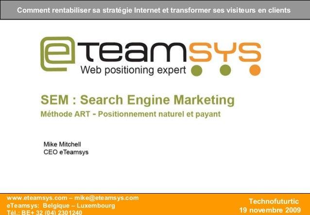 TECHNOFUTURTIC 19/11/2009 Comment rentabiliser sa stratégie Internet www.eteamsys.com – info@eteamsys.com Conférence Référ...