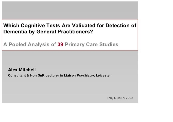 Which Cognitive Tests Are Validated for Detection of Dementia by General Practitioners?  A Pooled Analysis of 39 Primary C...