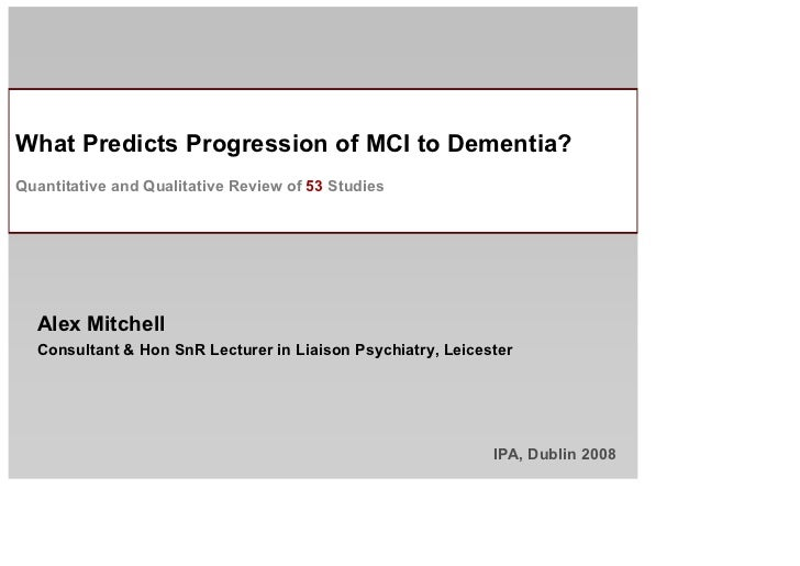 What Predicts Progression of MCI to Dementia? Quantitative and Qualitative Review of 53 Studies       Alex Mitchell   Cons...