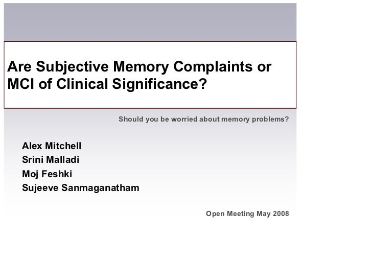 Are Subjective Memory Complaints or MCI of Clinical Significance?                    Should you be worried about memory pr...