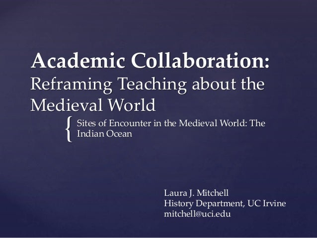 { Academic Collaboration: Reframing Teaching about the Medieval World Sites of Encounter in the Medieval World: The Indian...