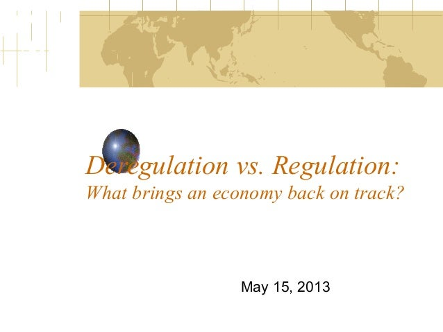 Deregulation vs. Regulation:What brings an economy back on track?May 15, 2013