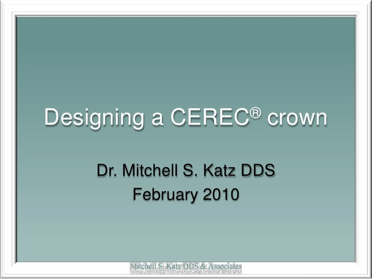 Designing a CEREC® crown<br />Dr. Mitchell S. Katz DDS<br />February 2010<br />