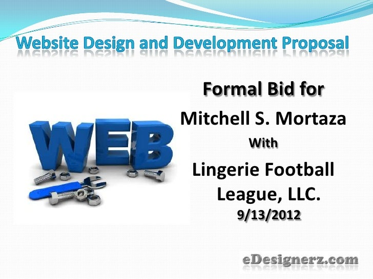 Website Design and Development Proposal<br />Formal Bid for<br />Mitchell S. Mortaza<br />With<br />Lingerie Football Leag...