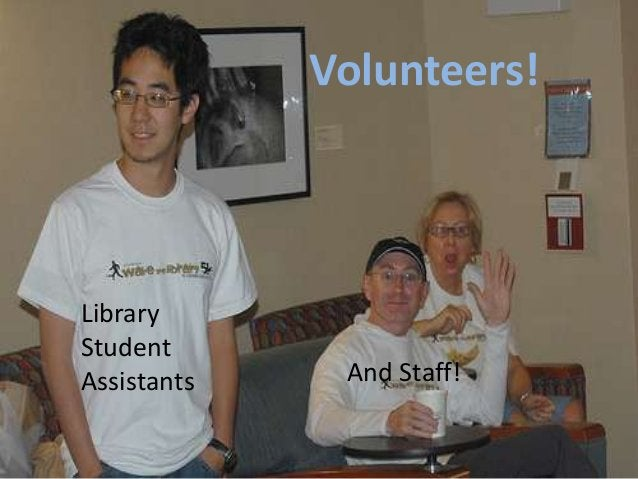 Volunteers! Library Student Assistants And Staff!