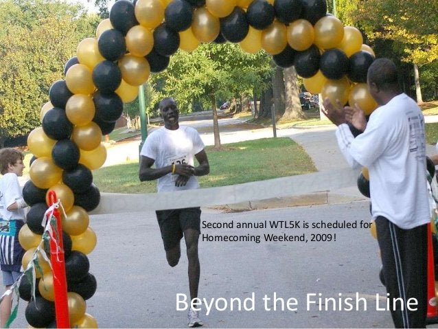 Beyond the Finish Line Second annual WTL5K is scheduled for Homecoming Weekend, 2009!