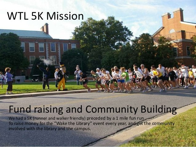 WTL 5K Mission Fund raising and Community Building We had a 5K (runner and walker friendly) preceded by a 1 mile fun run T...