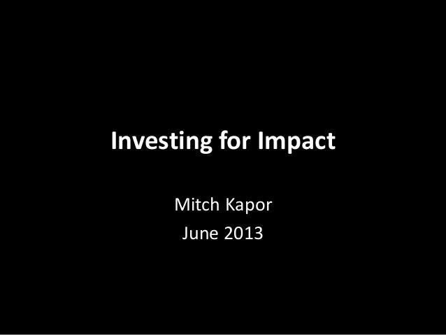 Investing for ImpactMitch KaporJune 2013