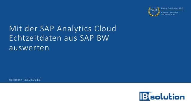 Digital Trailblazer 2017 B.Braun, Aesculap and IBsolution Mit der SAP Analytics Cloud Echtzeitdaten aus SAP BW auswerten H...