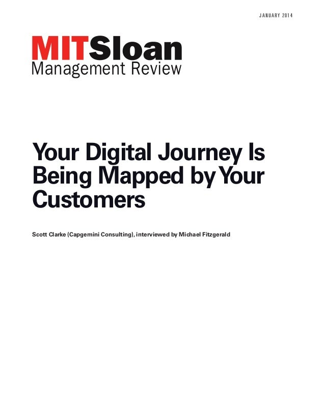 JA N U A RY 2 0 1 4  Your Digital Journey Is Being Mapped by Your Customers Scott Clarke (Capgemini Consulting), interview...