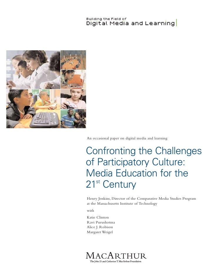 An occasional paper on digital media and learningConfronting the Challengesof Participatory Culture:Media Education for th...