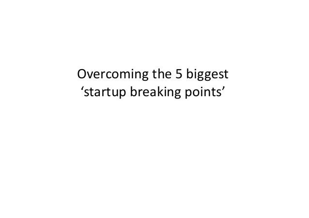 Overcoming the 5 biggest 'startup breaking points'