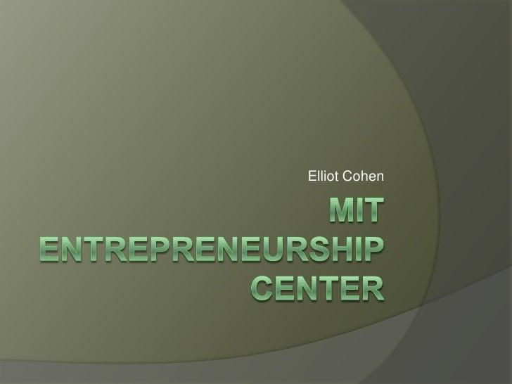 Mit entrepreneurship Center<br />Elliot Cohen<br />