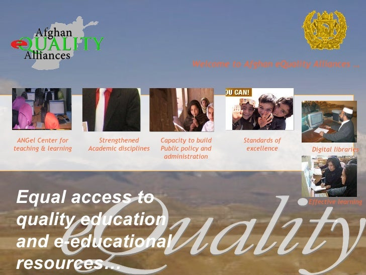 Welcome to Afghan eQuality Alliances …   Digital libraries Effective learning ANGel Center for teaching & learning Strengt...