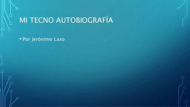 MI TECNO AUTOBIOGRAFÍA • Por Jerónimo Laso