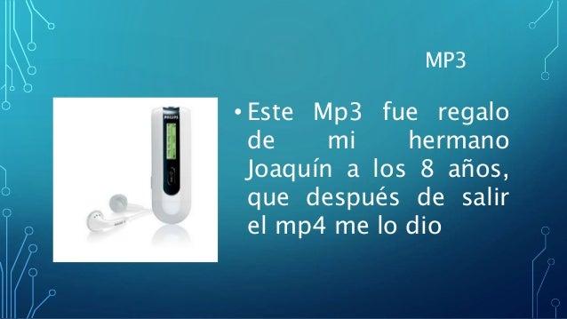 MP3 • Este Mp3 fue regalo de mi hermano Joaquín a los 8 años, que después de salir el mp4 me lo dio
