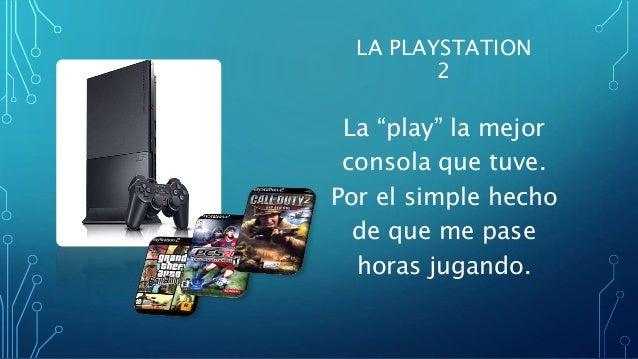 """LA PLAYSTATION 2 La """"play"""" la mejor consola que tuve. Por el simple hecho de que me pase horas jugando."""