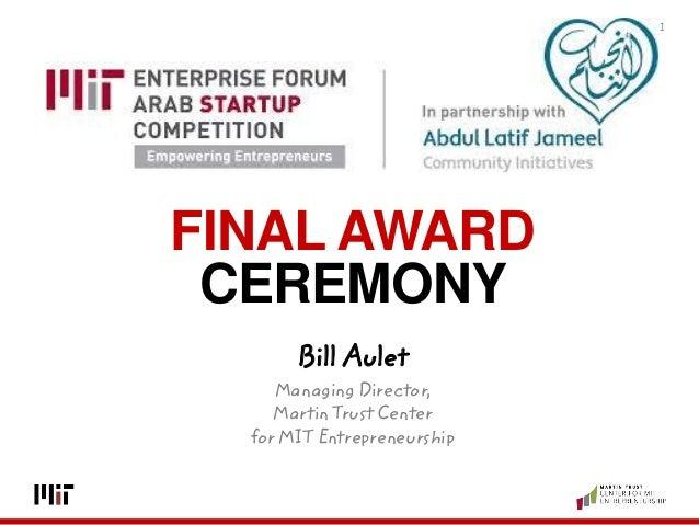 1 Bill Aulet Managing Director, Martin Trust Center for MIT Entrepreneurship FINAL AWARD CEREMONY
