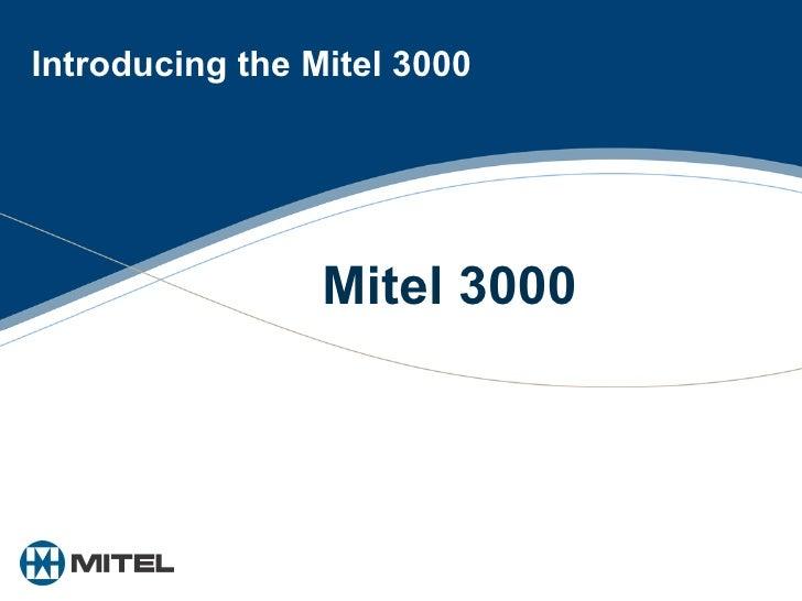 Introducing the Mitel 3000 Mitel 3000