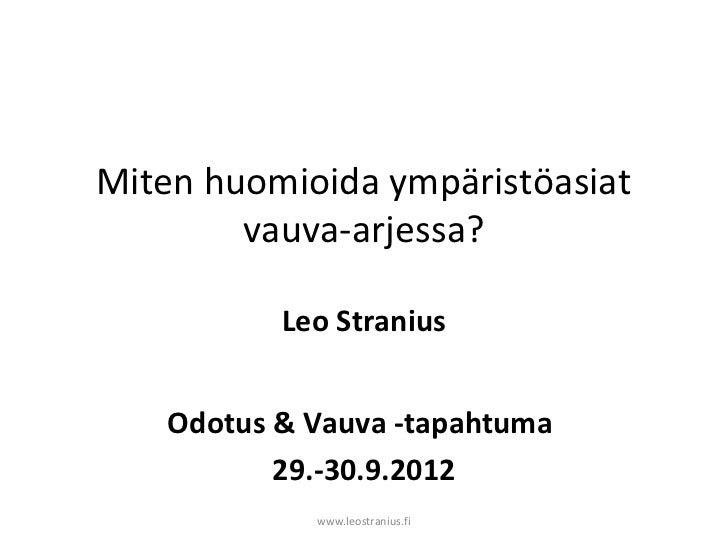Miten huomioida ympäristöasiat        vauva-arjessa?           Leo Stranius    Odotus & Vauva -tapahtuma           29.-30....