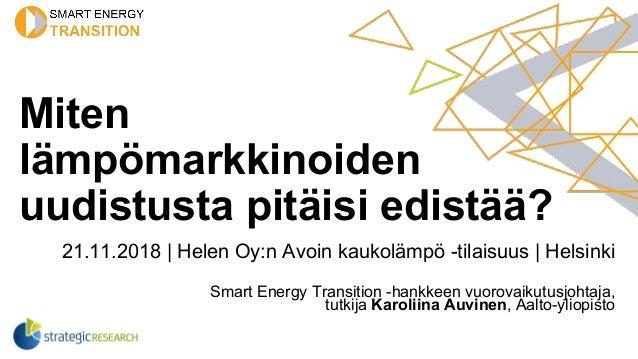 Miten lämpömarkkinoiden uudistusta pitäisi edistää? 21.11.2018 | Helen Oy:n Avoin kaukolämpö -tilaisuus | Helsinki Smart E...