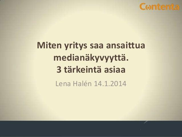 Miten yritys saa ansaittua medianäkyvyyttä. 3 tärkeintä asiaa Lena Halén 14.1.2014
