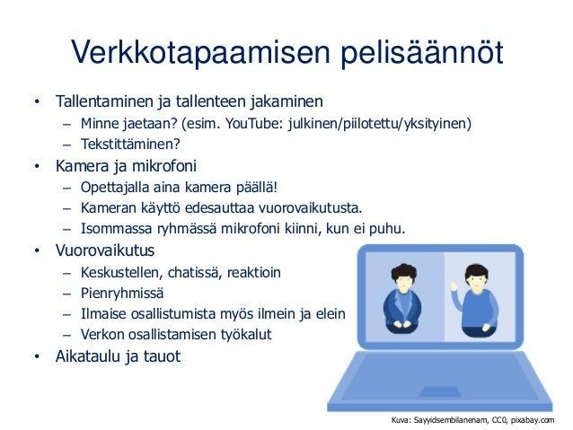 Verkkotapaamisen pelisäännöt • Tallentaminen ja tallenteen jakaminen – Minne jaetaan? (esim. YouTube: julkinen/piilotettu/...