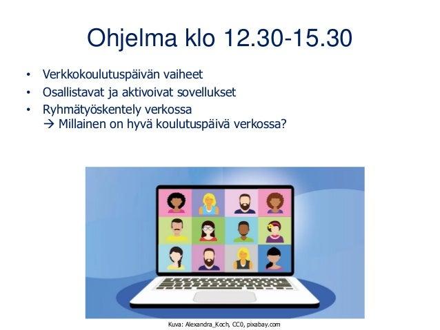 Ohjelma klo 12.30-15.30 • Verkkokoulutuspäivän vaiheet • Osallistavat ja aktivoivat sovellukset • Ryhmätyöskentely verkoss...