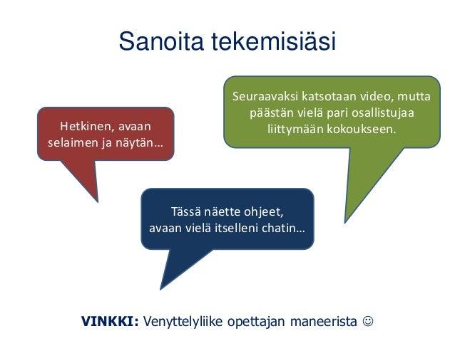 Sanoita tekemisiäsi VINKKI: Venyttelyliike opettajan maneerista ☺ Hetkinen, avaan selaimen ja näytän… Tässä näette ohjeet,...