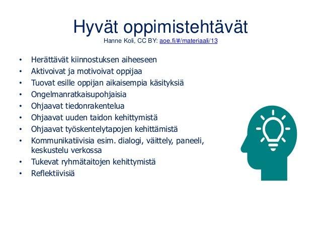 Hyvät oppimistehtävät Hanne Koli, CC BY: aoe.fi/#/materiaali/13 • Herättävät kiinnostuksen aiheeseen • Aktivoivat ja motiv...