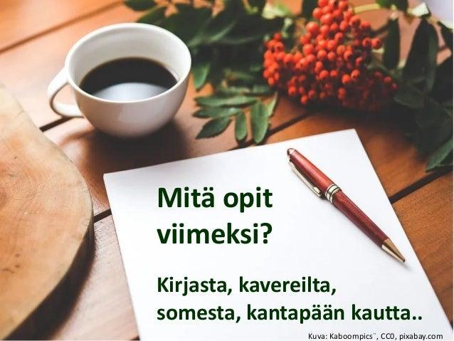 Mitä opit viimeksi? Kirjasta, kavereilta, somesta, kantapään kautta.. Kuva: Kaboompics¨, CC0, pixabay.com