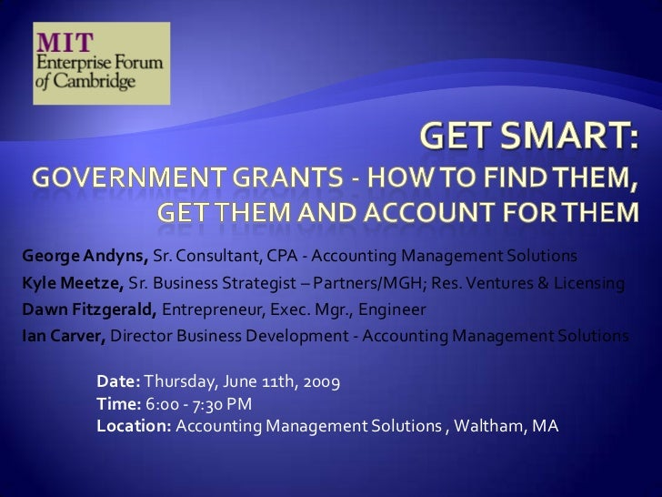 Get Smart: Government Grants - How to find them, Get them and Account for them<br />George Andyns, Sr. Consultant, CPA - A...