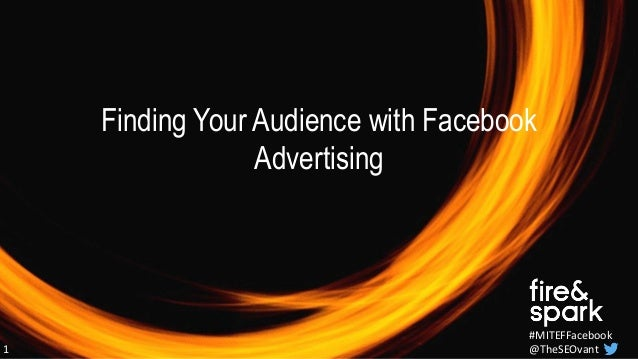 1 #MITEFFacebook @TheSEOvant Finding Your Audience with Facebook Advertising