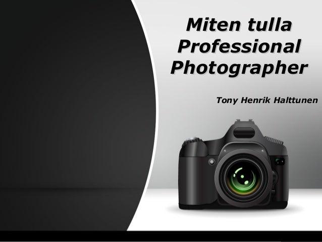 Miten tullaMiten tulla ProfessionalProfessional PhotographerPhotographer Tony Henrik HalttunenTony Henrik Halttunen