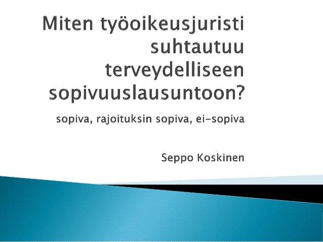  Oikeutusperuste eri yhteyksissä erilainen ◦ Korvaavan työn rajat ◦ - tes-määräykset / työsopimuksen ulottuvuus ◦ - työtu...