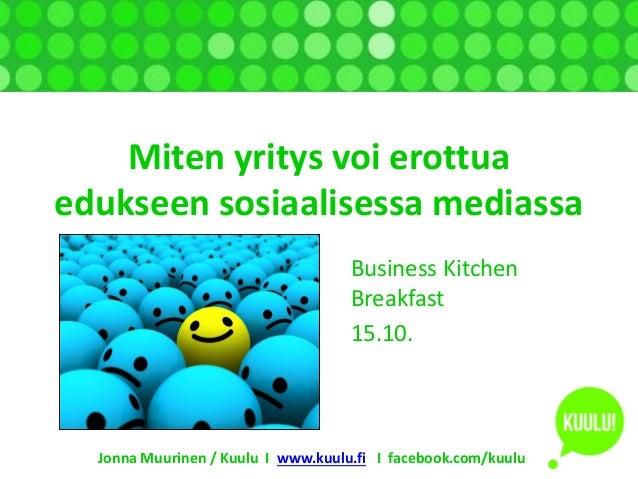 Miten yritys voi erottua edukseen sosiaalisessa mediassa Business Kitchen Breakfast 15.10.  Jonna Muurinen / Kuulu I www.k...