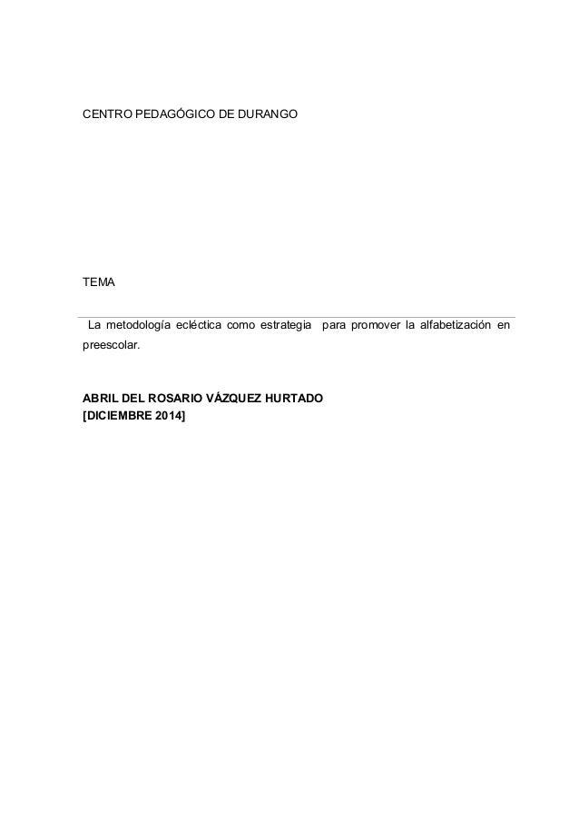 CENTRO PEDAGÓGICO DE DURANGO  TEMA  La metodología ecléctica como estrategia para promover la alfabetización en  preescola...