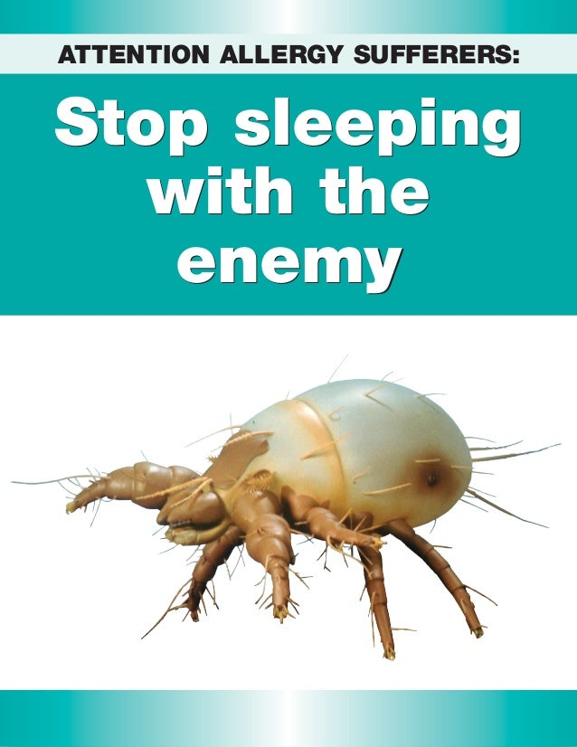 Stop sleeping with the enemy Stop sleeping with the enemy ATTENTION ALLERGY SUFFERERS: