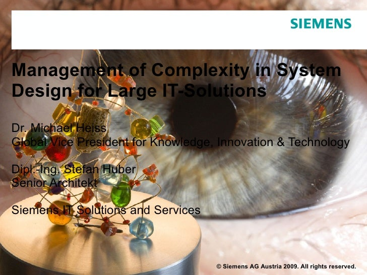 Management of Complexity in System Design for Large IT-Solutions Dr. Michael Heiss Global Vice President for Knowledge, In...