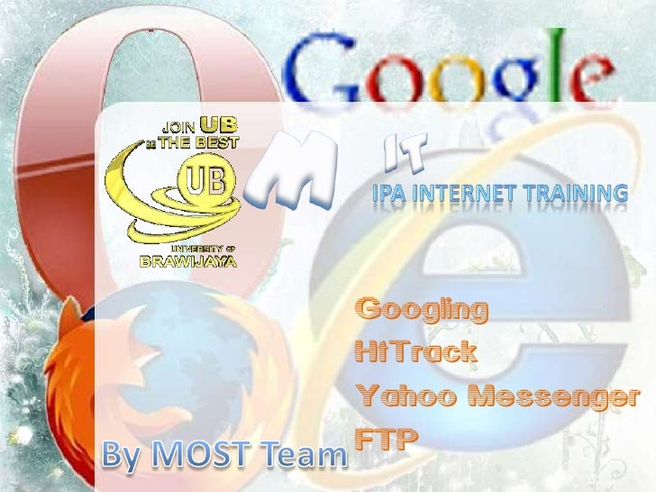 M<br />IT<br />IPA INTERNET TRAINING<br />Googling<br />HtTrack<br />Yahoo Messenger<br />FTP<br />By MOST Team<br />