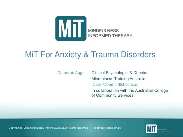 Copyright (c) 2013 Mindfulness Training Australia, All Rights Reserved | info@bemindful.com.au MiT For Anxiety & Trauma Di...
