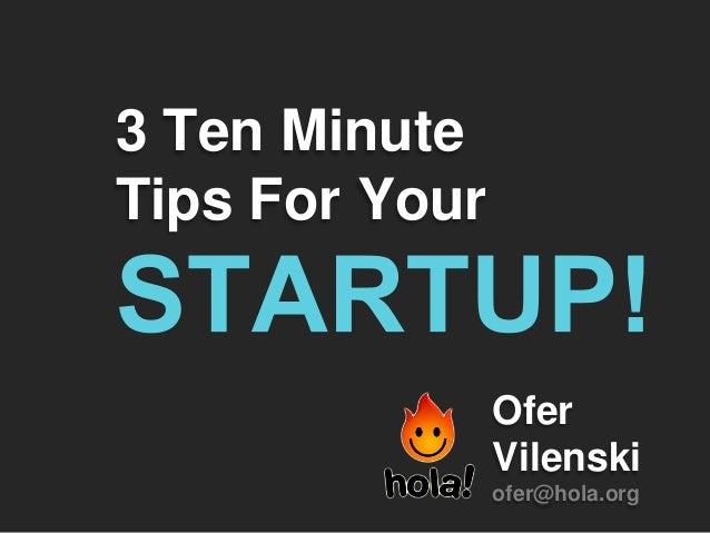 3 Ten MinuteTips For Your                Ofer                Vilenski                ofer@hola.org