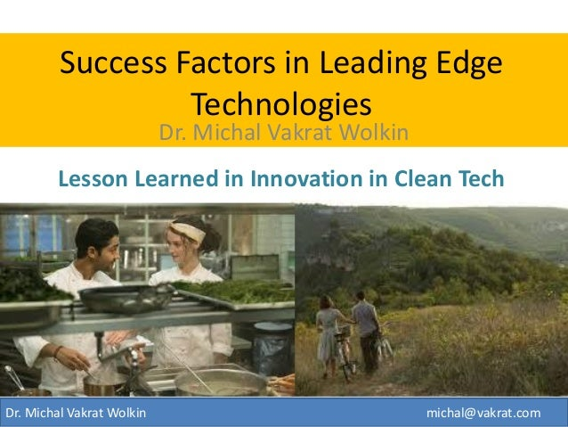 Success Factors in Leading Edge Technologies Lesson Learned in Innovation in Clean Tech  Dr. Michal Vakrat Wolkin  Dr. Mic...
