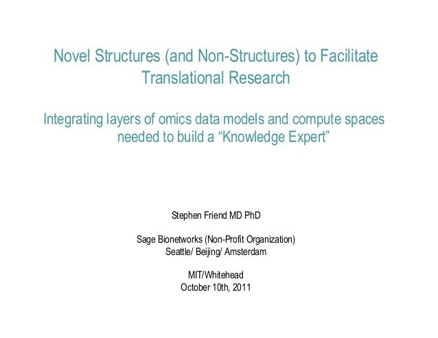 Novel Structures (and Non-Structures) to Facilitate              Translational ResearchIntegrating layers of omics data mo...